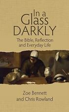 In a Glass Darkly : The Bible, Reflection and Everyday Life: By Bennett, Zo? ...