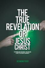 The True Revelation of Jesus Christ : To the Muslim, the Athiest, the Jew and...