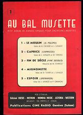 LE MOULIN, CAPRICE, FIN DE SIECLE, MIGNONETTE,.. # AU BAL MUSETTE N1 # SPARTITO
