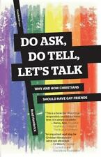 Do Ask, Do Tell, Let's Talk : Why and How Christians Should Have Gay Friends:...