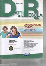 Datti una regola=Comunicazione-Lessico- Scrittura=Rosetta Zordan