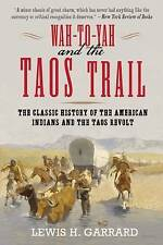 Wah-To-Yah and the Taos Trail: The Classic History of the American Indians and t