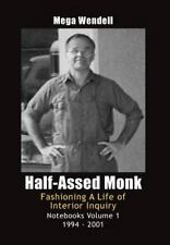 Half-Assed Monk : Fashioning a Life of Interior Inquiry by Mega Wendell...