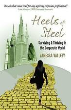 Heels of Steel: Surviving & Thriving in the Corporate World by Vanessa Vallely …