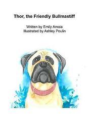 Thor, the Friendly Bullmastiff, Paperback by Amoia, Emily M.; Poulin, Ashley .