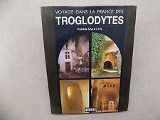 VOYAGE DANS LA FRANCE DES TROGLODYTES P. Saletta - Caves Souterrains