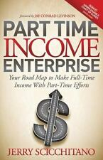 Part Time Income Enterprise : Your Road Map to Make Full-Time Income with...
