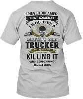 Trucker- I Never Dreamed That Someday Would Be A Hanes Tagless Tee T-Shirt