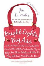 Bright Lights, Big Ass : A Self-Indulgent, Surly, Ex-Sorority Girl's Guide to...