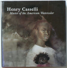 Henry Casselli: Master of the American Watercolor -  Hard Bound First Edition DJ