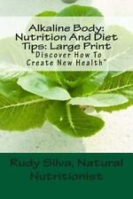 Alkaline Body: Nutrition and Diet Tips: Large Print : Discover How to Create...