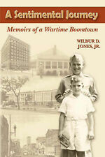 NEW A Sentimental Journey: Memoirs of a Wartime Boomtown by Wilbur D. Jr. Jones