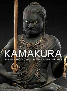 Kamakura: Realism and Spirituality in the Sculpture of Japan (Hardcover, 2016)