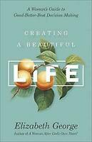 Creating a Beautiful Life: A Woman's Guide to Good-Better-Best Decision Making -