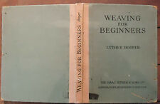 Weaving for Beginners by Luther Hooper - 1919 - 1st Edition - Hobbies, Crafts