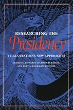 Researching the Presidency: Vital Questions, New Approaches (Pitt Series in Pol