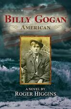 Billy Gogan, American: A Novel: By Higgins, Roger