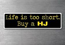 Lifes to short buy a HJ sticker quality 7yr vinyl water & fade proof holden