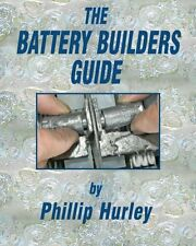 The Battery Builders Guide: How to Build, Rebuild and Recondition Lead-Acid