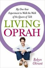Living Oprah Robyn Okrant Her One-Year Experiment to Walk the Walk Queen Talk