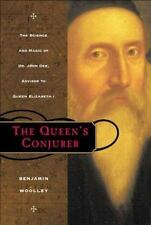The Queen's Conjurer: The Science and Magic of Dr. John Dee, Advisor to Queen El
