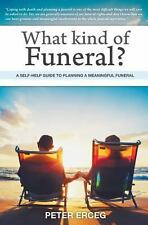 What Kind of Funeral? - a Self-Help Guide to Planning a Meaningful Funeral by...