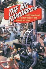 The Big Tomorrow: Hollywood and the Politics of the American Way: By May, Lary