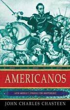 Americanos : Latin America's Struggle for Independence by John Charles...