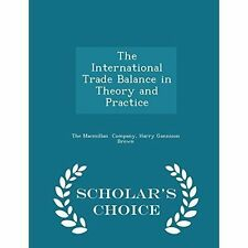 The International Trade Balance in Theory and Practice - Scholar's Choice Editi