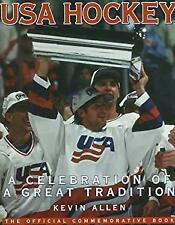 U. S. A. Hockey : The Celebration of a Great Tradition by Allen, Kevin