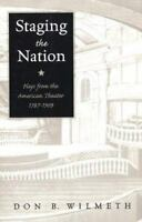 Staging the Nation : Plays from the American Theater, 1787-1909 Don B. Wilmeth