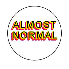 ALMOST NORMAL pin button funny punk emo indie novelty weird strange