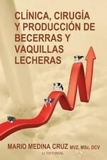 Clinica, Cirugia y Produccion de Becerras y Vaquillas Lecheras by Mario...
