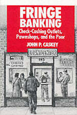 Fringe Banking : Check-cashing Outlets, Pawnshops and the Poor by John P. Caskey