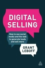 Digital Selling: How to Use Social Media and the Web to Generate Leads and Sell