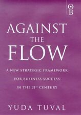 Against the Flow: Counter Intuitive Strategies for Success in the 21st Century