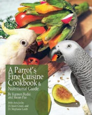 A Parrot's Fine Cuisine Cookbook and Nutritional Guide by Budai, Karmen
