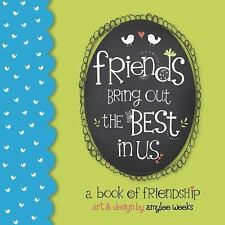 FRIENDS BRING OUT THE BEST IN US - WEEKS, AMYLEE/ HAYWOOD, ROBIN (COM) - NEW BOO