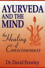 Ayurveda and the Mind : The Healing of Consciousness by David Frawley Book