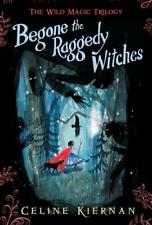 Begone the Raggedy Witches (The Wild Magic Trilogy, Book One) by Celine Kiern...