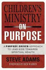 Children's Ministry on Purpose: A Purpose Driven Approach to Lead Kids toward...