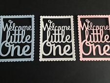 6 x Baby die cuts  WELCOME LITTLE ONE  (various colours) **FREE UK POSTAGE**