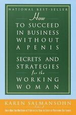 How to Succeed in Business without a Penis: Secrets and Strategies for the  Wor