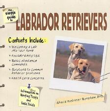 The Simple Guide to Labrador Retrievers by Sheila Webster-Boneham (2003,.