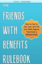 The Friends with Benefits Rulebook : How to Get in, Get Laid and Get Out with...