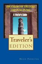 Enigma of Tiwanaku and Puma Punku : A Visitor's Guide: By Foerster, Brien