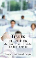 Tienes el Poder de Cambiar la Vida de Los Demas by Francisco Jose Hurtado...