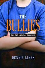The Bullies: Understanding Bullies and Bullying by Dennis Lines