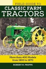 Voyageur Field Guides: The Field Guide to Classic Farm Tractors : More Than...
