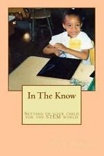 In the Know: Setting up Your Child for the STEM World : A Guide to Help Get...